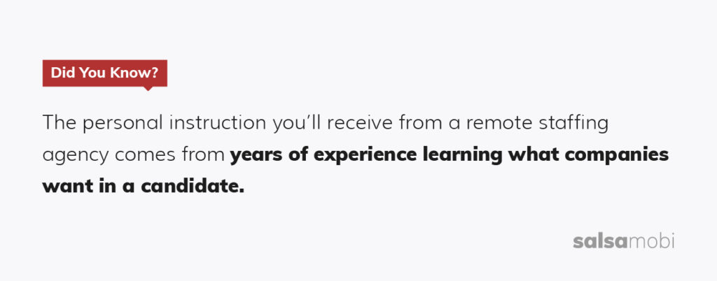 The personal instruction you'll receive from a remote staffing agency comes from years of experience